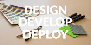 Design, Develop, and Deploy